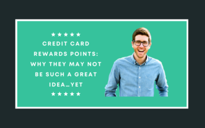 Credit Card Rewards Points: Why They May Not be Such a Great Idea…Yet