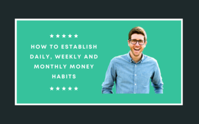 How to Establish Daily, Weekly and Monthly Money Habits